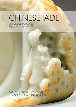 Chinese Jade: The Spiritual and Cultural Significance of Jade in China Li Hongjuan