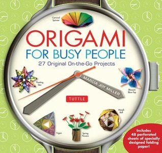 Origami for Busy People: 27 Original On-The-Go Projects [Origami Book, 48 Papers, 27 Projects] Marcia Joy Miller