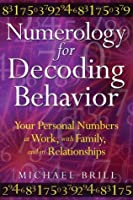 Numerology for Decoding Behavior: Your Personal Numbers at Work, with Family, and in Relationships