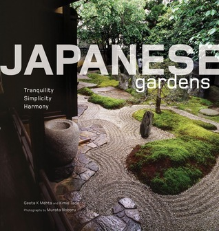 Japanese Gardens: Tranquility, Simplicity, Harmony  by  Geeta Mehta