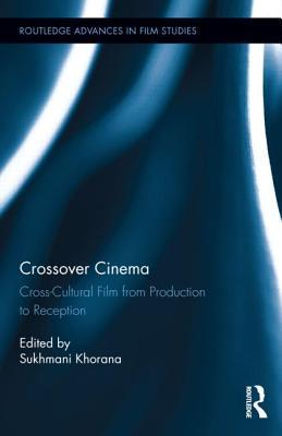 Crossover Cinema: Cross-Cultural Film from Production to Reception  by  Sukhmani Khorana