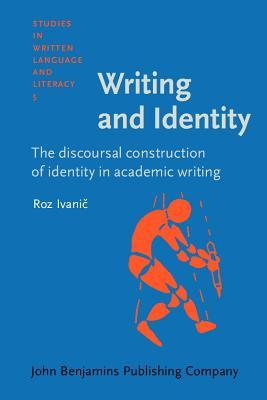 Writing and Identity. the Discoursal Construction of Identity in Academic Writing.  by  Roz Ivanic