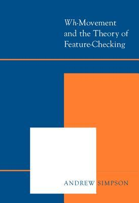 Wh Movement And The Theory Of Feature Checking Andrew Simpson