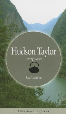 Hudson Taylor: Living Water  by  Rod Thomson
