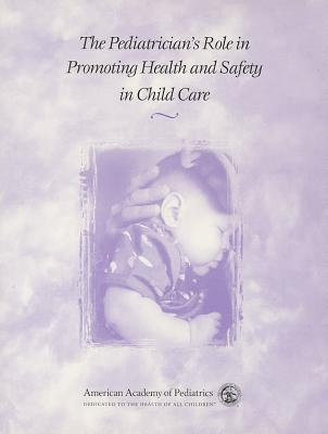 The Pediatricians Role in Promoting Health and Safety in Child Care American Academy of Pediatrics