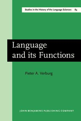 Language and Its Functions: A Historico-Critical Study of Views Concerning the Functions of Language from the Pre-Humanistic Philology of Orleans to the Rationalistic Philology of Bopp. Translated  by  Paul Salmon in Consultation with Anthony J. Klijnsmit by Pieter A. Verburg