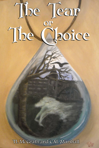 The Tear or The Choice (The tel of the Earth, #2) TL McGrath