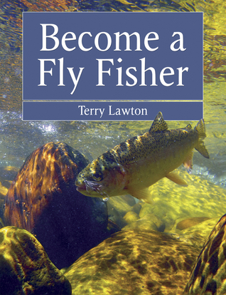 Become a Fly Fisher  by  Terry Lawton