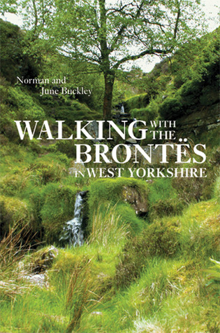 Walking with the Brontes in West Yorkshire Norman Buckley