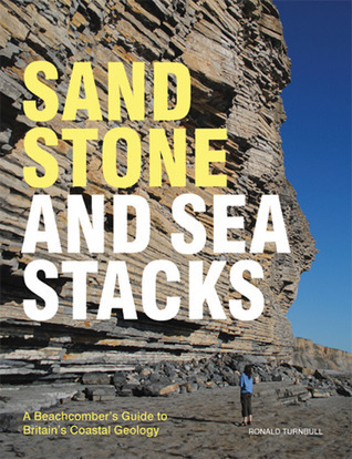 Sandstone and Sea Stacks: A Beachcombers Guide to Britains Coastal Geology  by  Ronald Turnbull