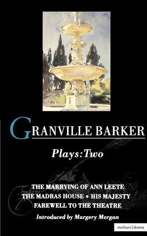 Plays 2: The Marrying of Ann Leete / The Madras House / His Majesty / Farewell to the Theatre  by  Harley Granville-Barker