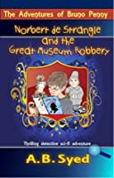 The Adventures of Bruno Penny: Norbert de Strangle and the Great Museum Robbery