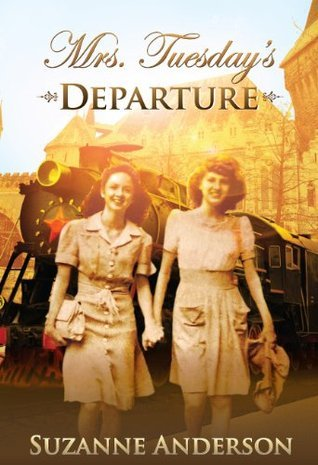 Mrs. Tuesdays Departure:  A Historical Novel of World War Two  by  Suzanne Elizabeth Anderson