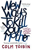 New Ways to Kill Your Mother: Writers and Their Families