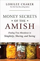 Money Secrets of the Amish (Finding true abundance in simplicity, sharing and saving)