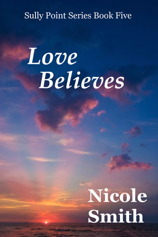 Love Believes (Sully Point, #5)  by  Nicole  Smith