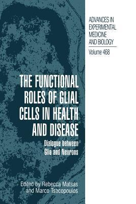 The Functional Roles of Glial Cells in Health and Disease: Dialogue Between Glia and Neurons  by  Rebecca Matsas