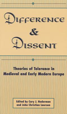 Difference and Dissent: Theories of Toleration in Medieval and Early Modern Europe  by  Cary J. Nederman