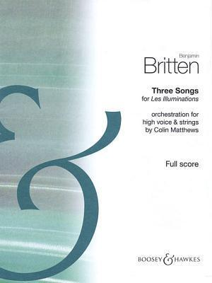 Three Songs for Les Illuminations: Orchestration  by  Colin Matthews for High Voice and Strings by Benjamin Britten