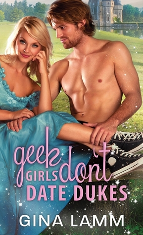 Geek Girls Dont Date Dukes (Geek Girls, #2)  by  Gina Lamm
