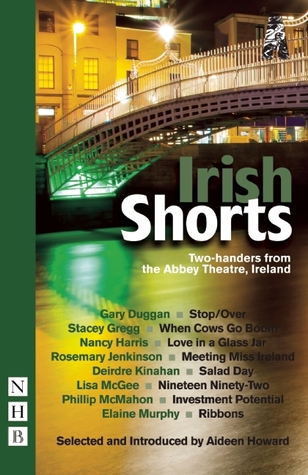Irish Shorts: Two-Handers from the Abbey Theatre, Ireland  by  Aideen Howard