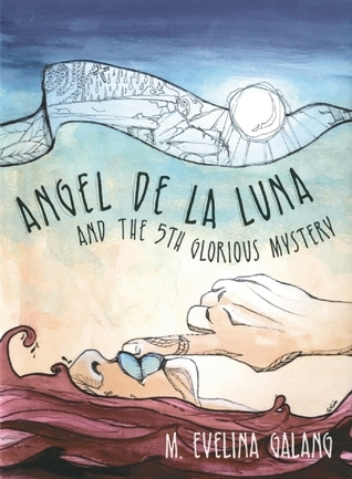 Angel de la Luna and the 5th Glorious Mystery M. Evelina Galang