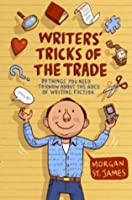Writers' Tricks of the Trade: 39 Things You Need to Know About the ABCs of Writing Fiction
