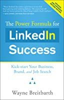 The Power Formula for LinkedIn Success (Second Edition - Entirely Revised): Kick-start Your Business, Brand, and Job Search