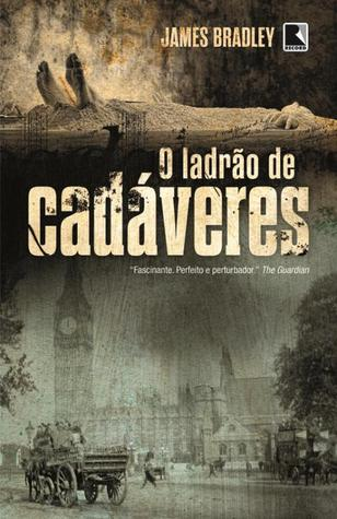 O Ladrão de Cadáveres James  Bradley