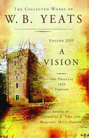 A Vision: The Original 1925 Version (The Collected Works of W.B. Yeats, Volume 8) W.B. Yeats