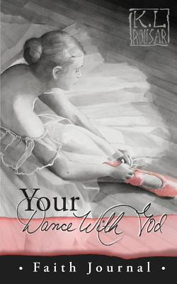 Your Dance with God - Faith Journal  by  Kathleen L Rousar
