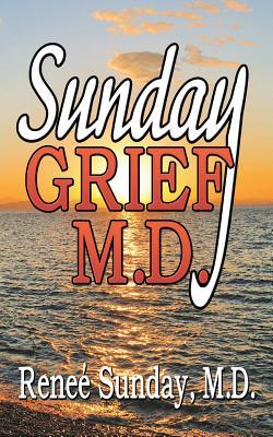 Sunday Grief, M.D. Renée Sunday