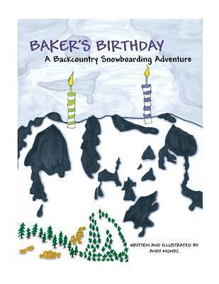 Bakers Birthday: A Backcountry Snowboarding Adventure (Backcountry Snowboarding Adventures) (Volume 1) Andy Munoz