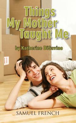 Things My Mother Taught Me  by  Katherine Disavino