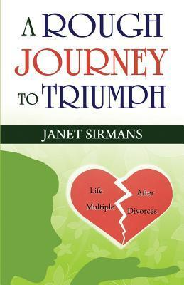 A Rough Journey to Triumph - Life After Multiple Divorces  by  Janet Sirmans