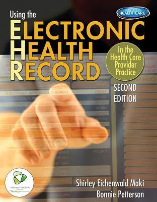 Using the Electronic Health Record in the Health Care Provider Practice Shirley Eichenwald Maki