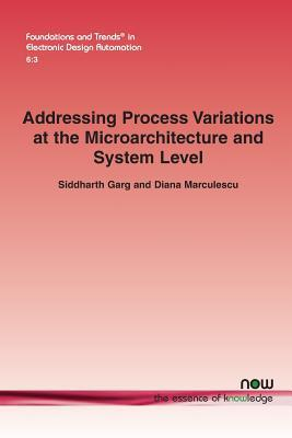 Addressing Process Variations at the Microarchitecture and System Level  by  Siddharth Garg