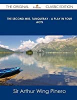 The Second Mrs. Tanqueray - A Play in Four Acts - The Original Classic Edition
