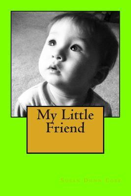 My Little Friend: Homeschool Primer. Children Love Rhymes, Sounds, and Imagining Their Favorite Stories. with This Book the Child Is the Illustrator, and the Words Dance with Rhythm. Theyll Learn That a Book Is a Friend They Love to Read.  by  Susan Dunn Cobb