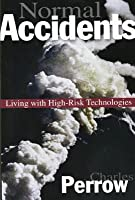 Normal Accidents: Living with High Risk Technologies