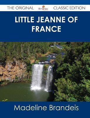 Little Jeanne of France - The Original Classic Edition  by  Madeline Brandeis
