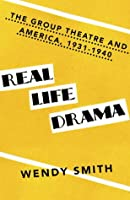 Real Life Drama: The Group Theatre and America 1931-1940