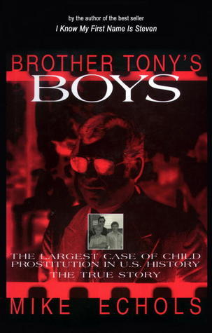 Brother Tonys Boys: The Largest Case of Child Prostitution in U.S. History: The True Story  by  Mike  Echols