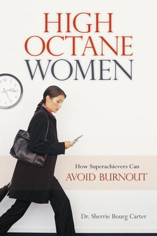 High Octane Women: How Superachievers Can Avoid Burnout Sherrie Bourg Carter