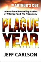 Plague Year: The Author's Cut (Plague, #1)