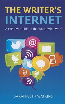 The Writers Internet: A Creative Guide to the World Wide Web  by  Sarah-Beth Watkins