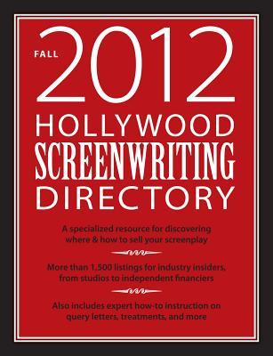 Hollywood Screenwriting Directory Fall 2012: A Specialized Resource for Discovering Where & How to Sell Your Screenplay Jesse Douma