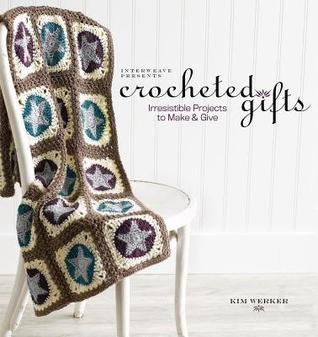 Interweave Presents Crocheted Gifts: Irresistilbe Projects to Make and Give  by  Kim Piper Werker