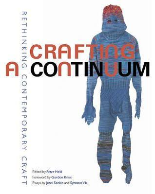 Crafting a Continuum: Rethinking Contemporary Craft  by  Peter Held