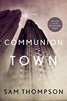 Communion Town: A City in Ten Chapters